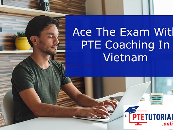 Ace The Exam With PTE Coaching In Vietnam