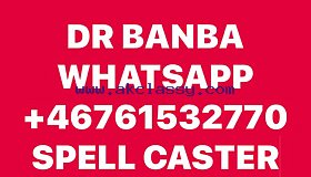 PAY AFTER RESULT GREAT SPELL CASTER ,DR BANBA +46761532770